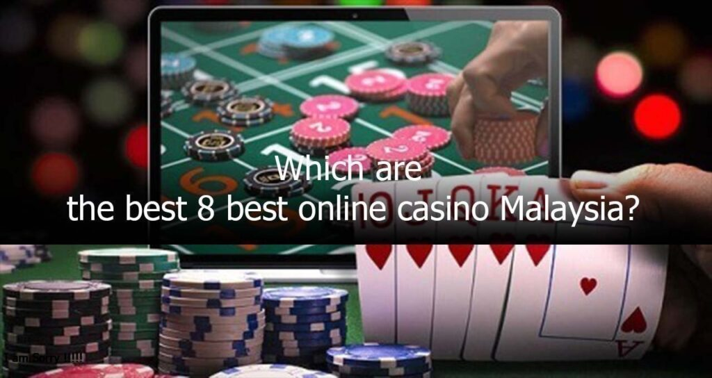 Which are the best 8 best online casino Malaysia