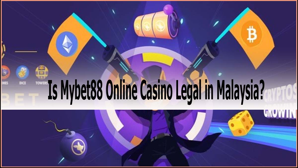 Is Mybet88 Online Casino Legal in Malaysia