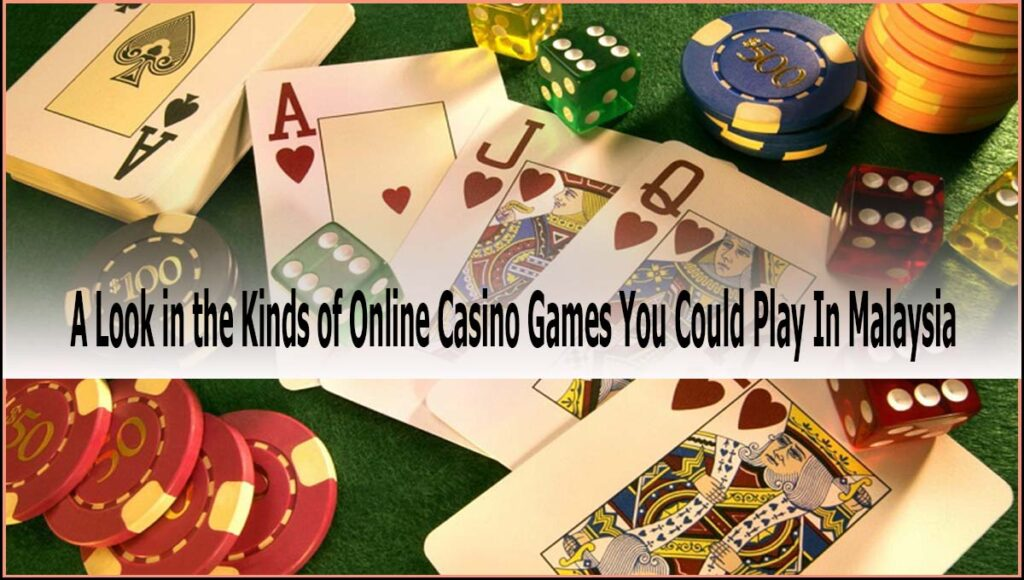 Kinds of Online Casino Games You Could Play in Malaysia