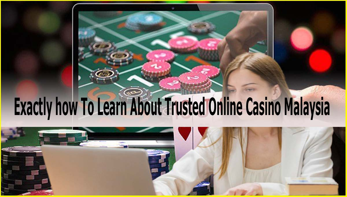 Exactly how To Learn About Trusted Online Casino Malaysia